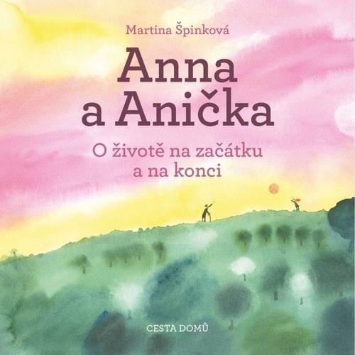 Anna a Anička: O životě na začátku a na konci - Martina Špinková