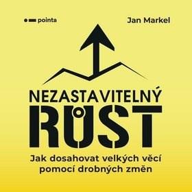 Nezastavitelný růst: Jak dosahovat velkých věcí pomocí drobných změn - Jan Markel