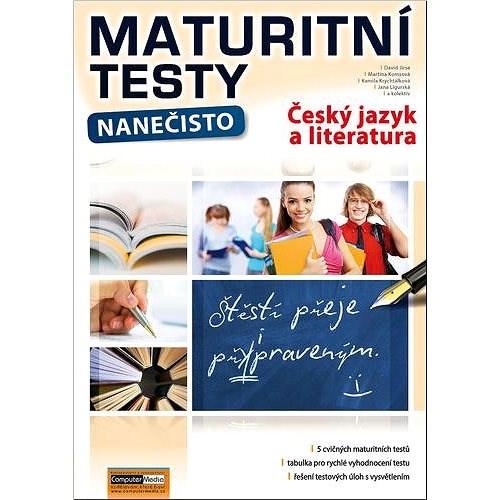 Maturitní testy nanečisto Český jazyk a literatura - David Jirsa; Martina Komsová; Kamila Krychtálková; Jana Ligurská