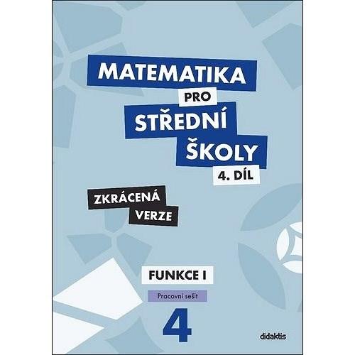 Matematika pro střední školy 4.díl Zkrácená verze: Pracovní sešit Funkce I - Magda Králová; Milan Navrátil