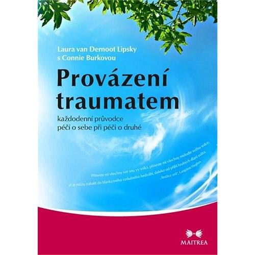 Provázení traumatem: každodenní průvodce péči o sebe při péči o druhé - Laura van Dernoot Lipsky; Connie Burková