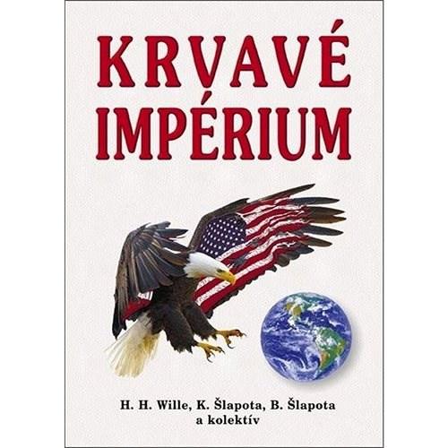 Krvavé impérium - H. H. Wille; K. Šlapota; B. Šlapota