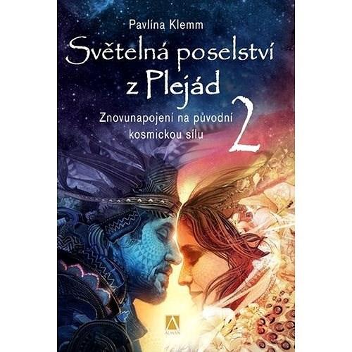 Světelná poselství z Plejád 2: Znovunapojení na původní kosmickou sílu - Pavlína Klemm