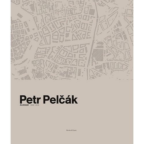 Petr Pelčák: Architekt 2009–2019 -