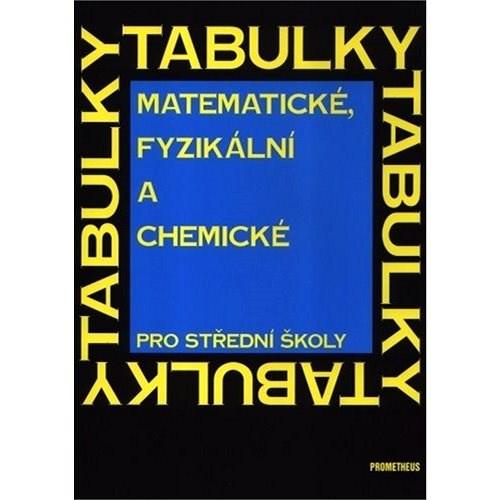 Matematické, fyzikální a chemické tabulky pro střední školy - J. Mikulčák