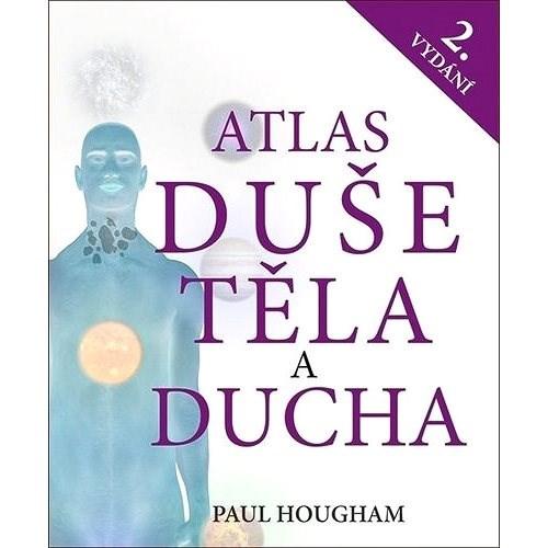 Atlas duše, těla a ducha - Paul Hougham