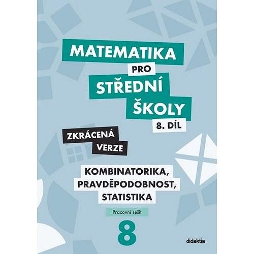 Matematika pro střední školy 8.díl Zkrácená verze: Kombinatorika, pravděpodobnost, statistika - Martina Květoňová; Ivana Janů; Hana Lukšová