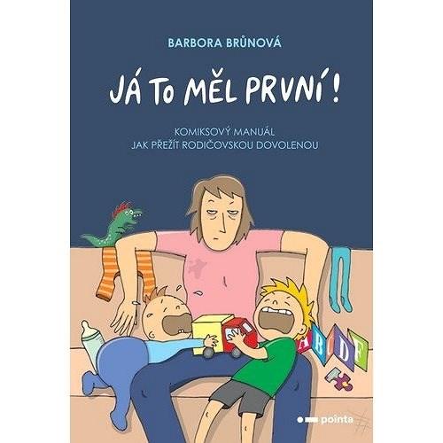 Já to měl první!: Komiksový manuál, jak přežít rodičovskou dovolenou - Barbora Brůnová