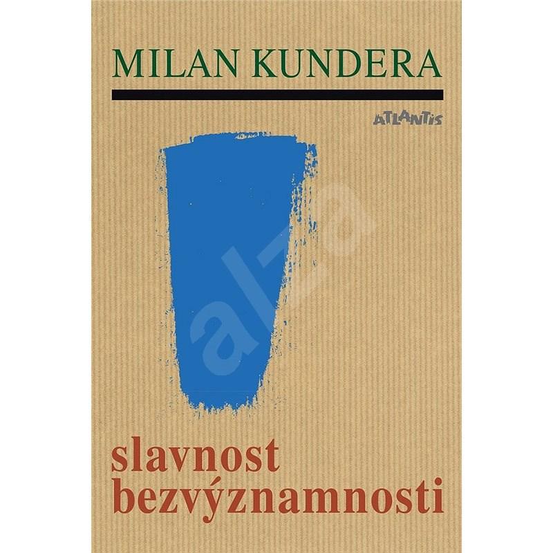 Slavnost bezvýznamnosti - Milan Kundera