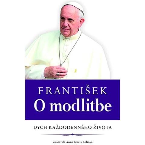 František O modlitbe: Dych každodenného života - Anna Maria Foliová