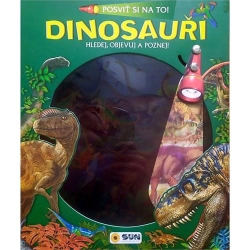 Dinosauři Posviť si na to!: Hledej, objevuj a poznej! -