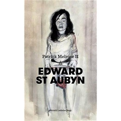 Patrick Melrose II. - Edward St Aubyn