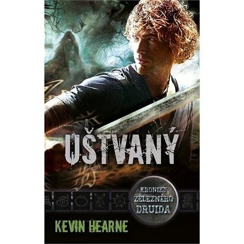 Uštvaný: Kronika železného druida - Kevin Hearne