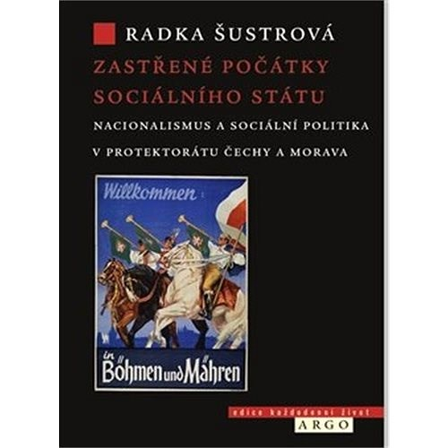 Zastřené počátky sociálního státu: Nacionalismus a sociální politika v Protektorátu Čechy a Morava - Radka Šustrová