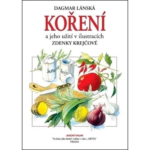 Koření a jeho užití: v ilustracích Zdenky Krejčové - Dagmar Lánská