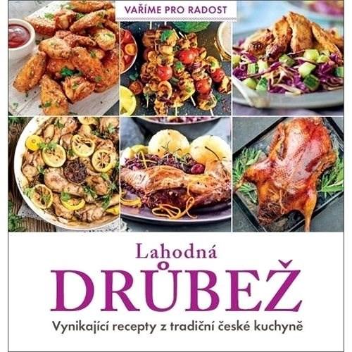 Lahodná drůbež: Vynikající recepty z tradiční české kuchyně -