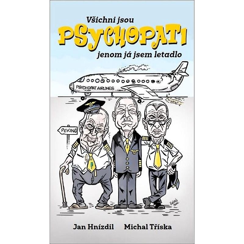 Všichni jsou PSYCHOPATI jenom já jsem letadlo - Jan Hnízdil; Michal Tříska