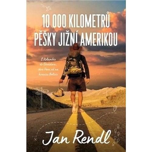 10 000 kilometrů pěšky Jižní Amerikou - Jan Rendl