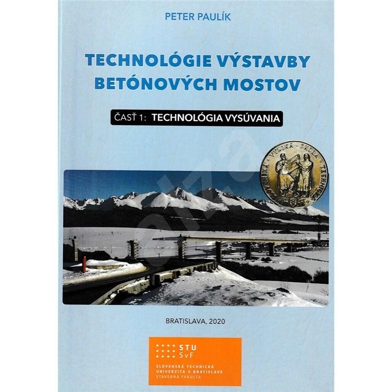 Technológie výstavby betónových mostov: časť 1: Technológia vysúvania - Peter Paulík