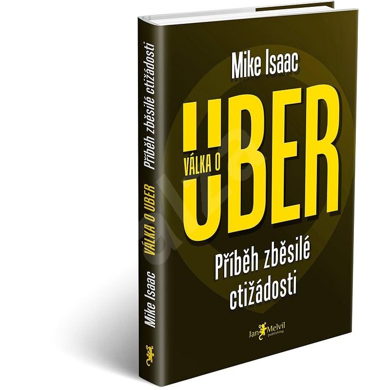 Válka o Uber: Příběh zběsilé ctižádosti - Mike Isaac