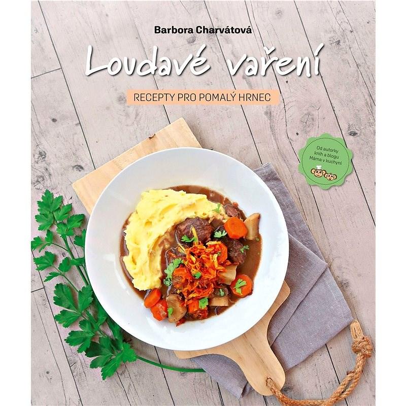 Loudavé vaření Recepty pro pomalý hrnec - Barbora Charvátová