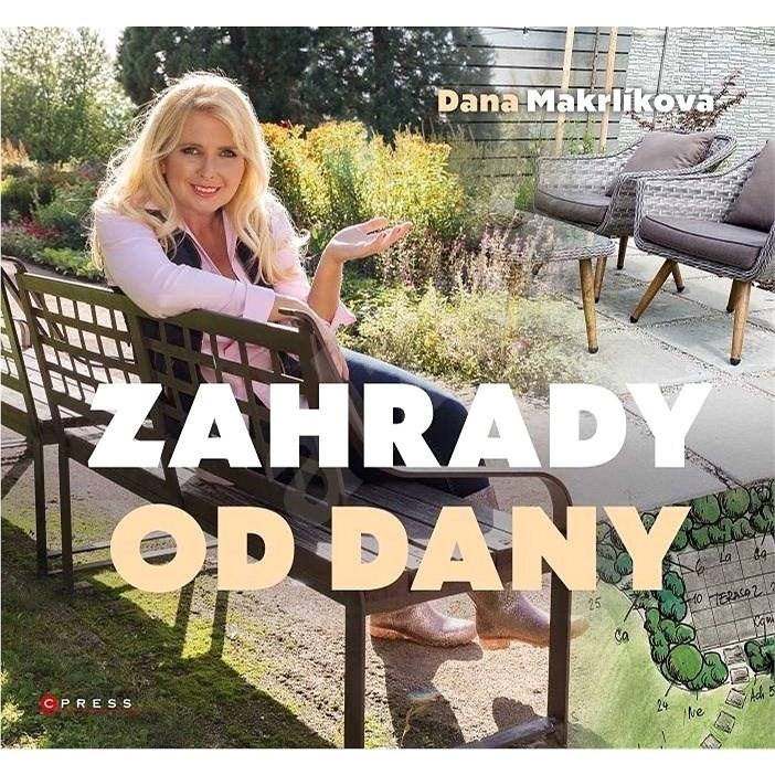 Zahrady od Dany: Naplánujte si zahradu krok za krokem - Dana Makrlíková