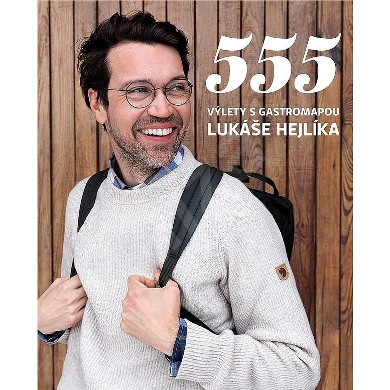 555 Výlety s Gastromapou Lukáše Hejlíka - Lukáš Hejlík