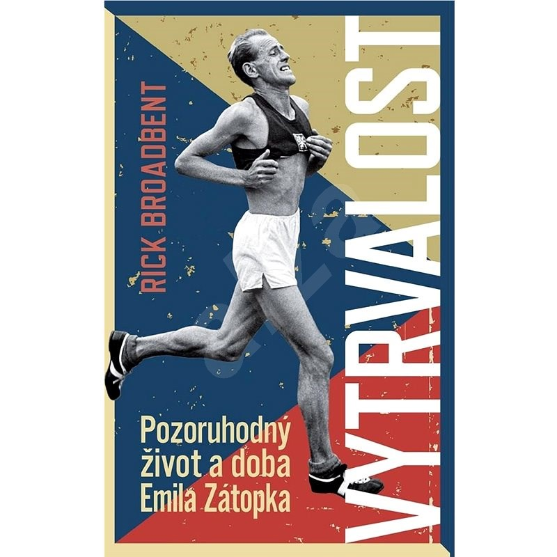 Vytrvalost: Pozoruhodný život a doba Emila Zátopka - Rick Broadbent