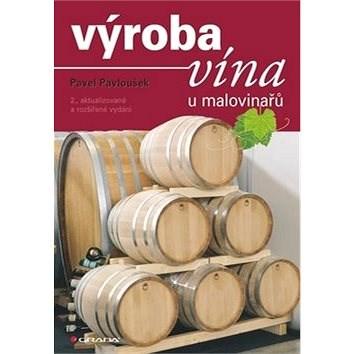 Výroba vína u malovinařů: 2., aktualizované a rozšířené vydání - Pavel Pavloušek