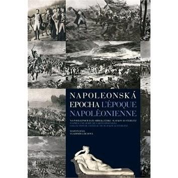 Napoleonská epocha L`époque Napoléonienne: Na pohlednicích ze sbírek zámku Slavkov-Austerlitz - Martin Rája; Vladimíra Zichová