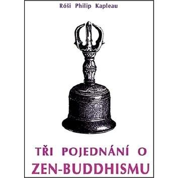 Tři pojednání o zen-buddhismu - Róši P. Kapleau