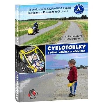 Cyklotoulky: s dětmi, vozíkem a nočníkem - Markéta Hroudová; Luděk Zigáček