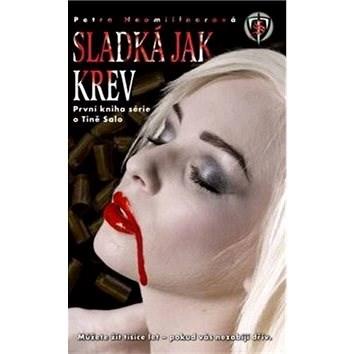 Sladká jak krev: První kniha série o Tině Salo - Petra Neomillnerová
