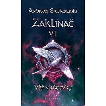 Zaklínač VI. Věž vlaštovky - Andrzej Sapkowski