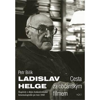 Ladislav Helge Cesta za občanským filmem: Kapitoly z dějin československé kinematografie po roce 194 - Petr Bilík