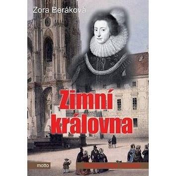 Zimní královna: Historický román - Zora Beráková
