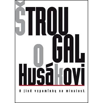Štrougal o Husákovi - kolektiv autorů