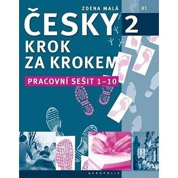 Česky krok za krokem 2 - Pracovní sešit: Lekce 1-10 - Zdena Malá