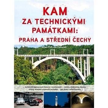 Kam za technickými památkami: Praha a střední Čechy - Milan Plch; Jan Pohunek
