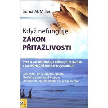 Když nefunguje zákon přitažlivosti - Sonja Millerová