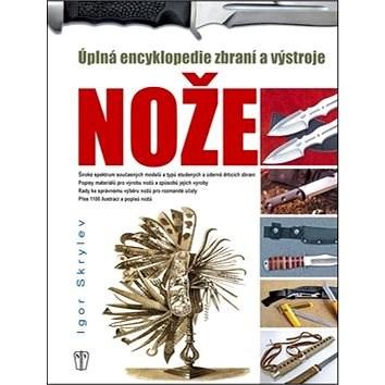 Nože: Úplná encyklopedie zbraní a výstroje - Igor Skrylev