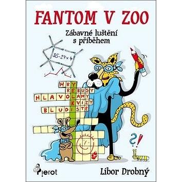 Fantom v ZOO: Zábavné luštění s příběhem - Libor Drobný