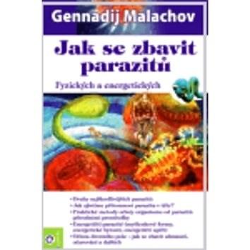Jak se zbavit parazitů: Fyzických a energetických - Gennadij Malachov