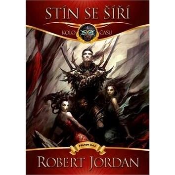 Stín se šíří: Kolo času 4 - Robert Jordan