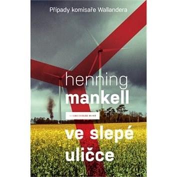 Ve slepé uličce: Případy komisaře Wallandera - Henning Mankell
