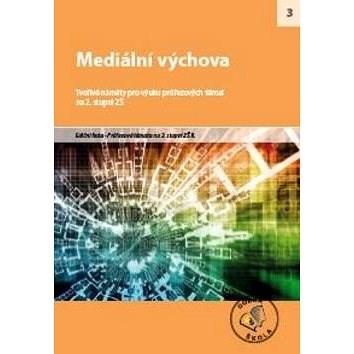 Mediální výchova na 2. stupni ZŠ: Tvořivé náměty pro výuku průřezových témat -