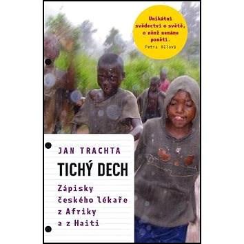 Tichý dech: Zápisky českého lékaře z Afriky a Haiti - Jan Trachta