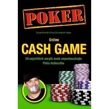 Poker Online Cash Game: 50 největších omylů aneb neposlouchejte Phila Hellmutha - Dusty Schmidt; Paul Christopher Hoppe