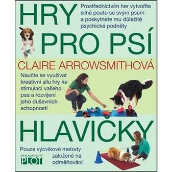 Hry pro psí hlavičky - Claire Arrowsmithová