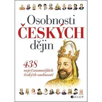 Osobnosti českých dějin: 439 nejvýznamnějších českých osobností - Alena Wagnerová; Vlasta Čiháková-Noshirová; Eva Lesná
